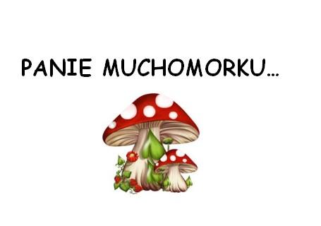 Panie Muchomorku…